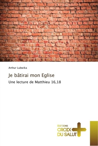 Je batirai mon eglise. Une lecture de Matthieu 16,18