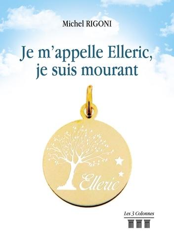 Michel Rigoni - Je m'appelle Elleric, je suis mourrant.