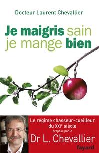 Laurent Chevallier - Je maigris sain, je mange bien.