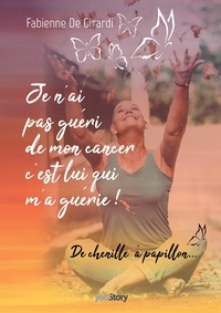Girardi fabienne De - Je n'ai pas guéri de mon cancer, c'est lui qui m'a guérie !.