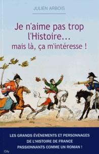 Julien Arbois - Je n'aime pas trop l'Histoire... Mais là ça m'intéresse !.