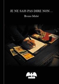 Bruno Mahé - Je ne sais pas dire non.
