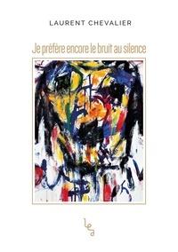 Laurent Chevalier - Je préfère encore le bruit au silence.