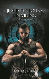 Dominique Lefebvre - Je suis toujours un viking - Ils peuvent revenir.
