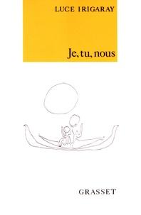 Luce Irigaray - Je, tu, nous - Pour une culture de la différence.