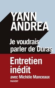 Yann Andréa - Je voudrais parler de Duras.