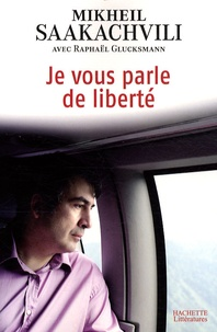 Mikheïl Saakachvili et Raphaël Glucksmann - Je vous parle de liberté.