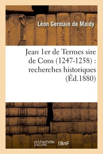 Léon Germain de Maidy - Jean 1er de Termes sire de Cons (1247-1258) : recherches historiques sur la seigneurie.
