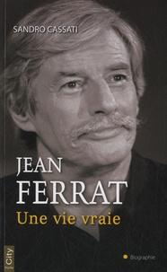 Sandro Cassati - Jean Ferrat, une vie vraie.