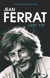 Jean-Dominique Brierre - Jean Ferrat, une vie.