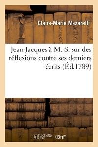 Jean-Jacques Rousseau - Jean-Jacques à M. S. sur des réflexions contre ses derniers écrits, lettre pseudonyme.