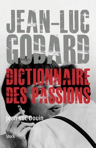 Jean-Luc Douin - Jean-Luc Godard, Dictionnaire des passions.