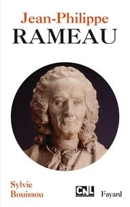Sylvie Bouissou - Jean-Philippe Rameau - Musicien des Lumières.