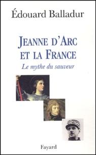 Edouard Balladur - Jeanne d'Arc et la France. - Le mythe du sauveur.