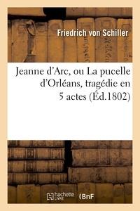 Friedrich von Schiller - Jeanne d'Arc, ou La pucelle d'Orleans.