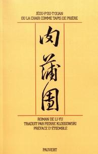 Li-Yu - Jéou-P'ou-T'ouan ou la chair comme tapis de prière.