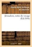 Charles-Marie Rosset de Létourville (de) - Jérusalem, notes de voyage.