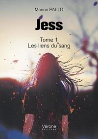 Manon Pallo - Jess - Tome 1, Les liens du sang.