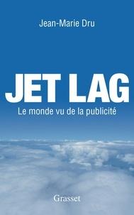 Jean-Marie Dru - Jet Lag - Le monde vu par la publicité.