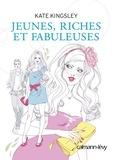 Kate Kingsley - Jeunes, riches et fabuleuses.