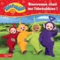 Hachette Jeunesse - Bienvenue chez les Teletubbies !.