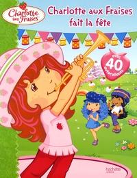 Hachette Jeunesse - Charlotte aux fraises fait la fête.