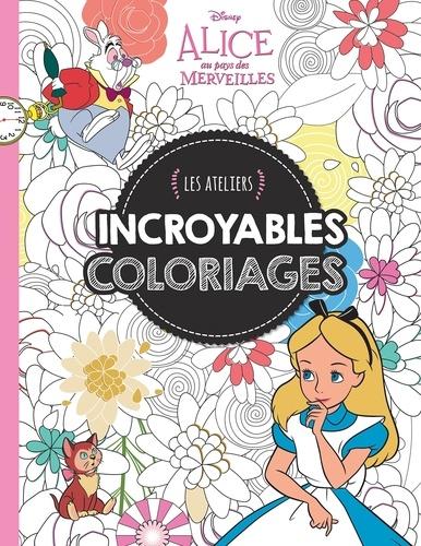 Hachette Jeunesse - Incroyables coloriages Alice au pays des merveilles.
