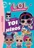 Hachette Jeunesse - L.O.L. Surprise !  : C'est toi le héros.