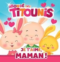 Hachette Jeunesse - Le monde des Titounis  : Je t'aime, Maman !.