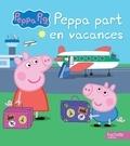 Hachette Jeunesse - Peppa part en vacances.