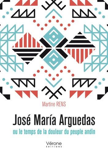 Martine Rens - José Maria Arguedas - Ou le temps de la douleur du peuple andin.