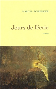 Marcel Schneider - Jour de féerie - Dix contes merveilleux.