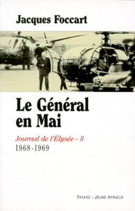 Jacques Foccart - Journal de l'Elysée. - Tome 2, 1968-1969, Le Général en Mai.