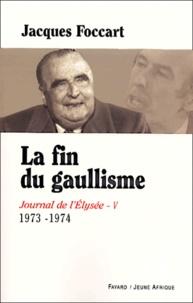 Jacques Foccart - Journal de l'Elysée. - Tome 5, La fin du gaullisme, 1973-1974.