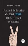 Laurent Grisel - Journal de la crise de 2006, 2007, 2008, d'avant et d'après - Volume 2 : 2007.