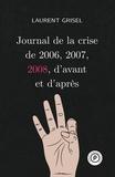 Laurent Grisel - Journal de la crise de 2006, 2007, 2008, d'avant et d'après - Volume 3, 2008.