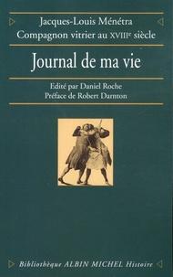 Jacques-Louis Ménétra - Journal de ma vie.