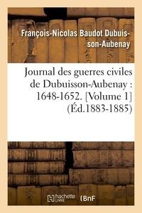 François-Nicolas Baudot Dubuisson-Aubenay - Journal des guerres civiles de Dubuisson-Aubenay : 1648-1652. [Volume 1  (Éd.1883-1885).