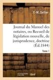 F Sellier - Journal du Manuel des notaires, ou Recueil de législation nouvelle, de jurisprudence Tome 1.