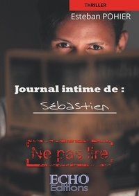 Esteban Pohier - Journal intime de Sébastien - Ne pas lire.