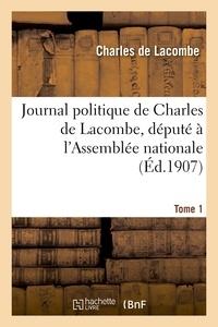 Charles Lacombe (de) - Journal politique de Charles de Lacombe, député à l'Assemblée nationale. Tome 1.