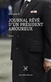 François H - Journal rêvé d'un président amoureux.