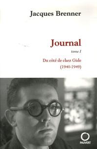 Jacques Brenner - Journal Tome 1 : Du côté de chez Gide (1940-1949).