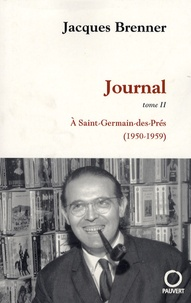 Jacques Brenner - Journal Tome 2 : A Saint-Germain-des-Prés (1950-1959).
