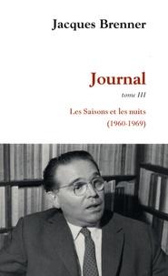 Jacques Brenner - Journal Tome 3 : Les Saisons et les nuits (1960-1969).