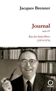 Jacques Brenner - Journal Tome 4 : Rue des Saints-Pères (1970-1979).