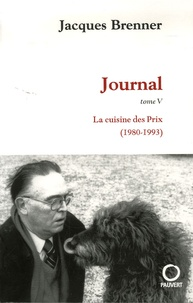 Jacques Brenner - Journal Tome 5 : La cuisine des Prix (1980-1993).