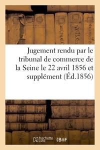 Nadar - Jugement rendu par le tribunal de commerce de la Seine le 22 avril 1856 et supplément au Mémoire.