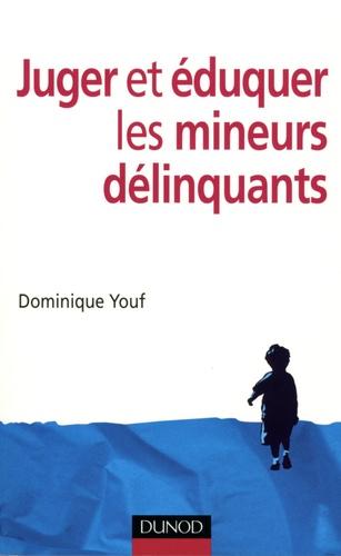 Dominique Youf - Juger et éduquer les mineurs délinquants.