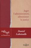 Ronny Abraham et Pierre Bon - Juger l'administration, administrer la justice - Mélanges en l'honneur de Daniel Labetoulle.